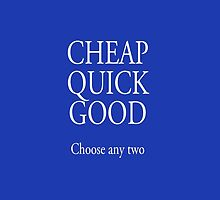 BUSINESS, Self Employed, CHEAP, QUICK, GOOD, choose any two, white type by TOM HILL - Designer