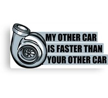 My other car is faster than your other car Canvas Print