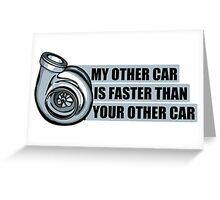 My other car is faster than your other car Greeting Card