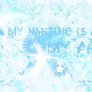 MY WRITING IS MY ART  by S .