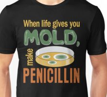 When Life Gives You Mold Make Penicillin Unisex T-Shirt