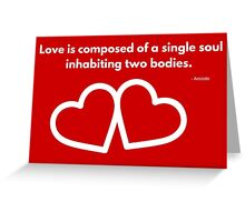 Love is composed of a single soul inhabiting two bodies. Greeting Card