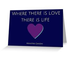 Where there is love there is life - Mahatma Gandhi Greeting Card