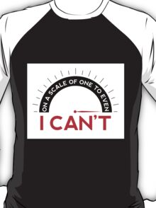 On a Scale of One To Even I Can't - Tshirt T-Shirt
