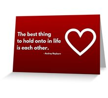 The best thing to hold onto in life is each other - Audrey Hepburn Greeting Card