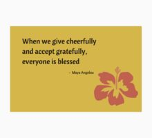 When we give cheerfully and accept gratefully, everyone is blessed -  Maya Angelou Kids Tee