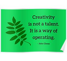 Creativity is not a talent. It is a way of operating - John Cleese Poster