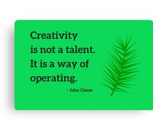 Creativity is not a talent. It is a way of operating - John Cleese Canvas Print