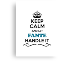 Keep Calm and Let FANTE Handle it Canvas Print