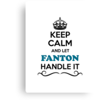 Keep Calm and Let FANTON Handle it Canvas Print