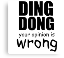 DING DONG YOUR OPINION IS WRONG Canvas Print