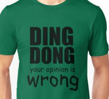 DING DONG YOUR OPINION IS WRONG Unisex T-Shirt