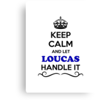Keep Calm and Let LOUCAS Handle it Canvas Print