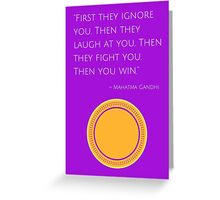 """""""First they ignore you. Then they laugh at you. Then they fight you. Then you win."""" – Mahatma Gandhi Greeting Card"""