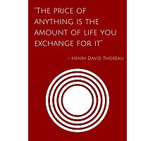 """""""The price of anything is the amount of life you exchange for it"""" – Henry David Thoreau Photographic Print"""