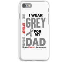I Wear Grey For My Dad (Brain Cancer Awareness) iPhone Case/Skin