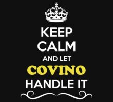 Keep Calm and Let COVINO Handle it by gradyhardy