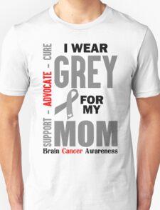 I Wear Grey For My Mom (Brain Cancer Awareness) T-Shirt