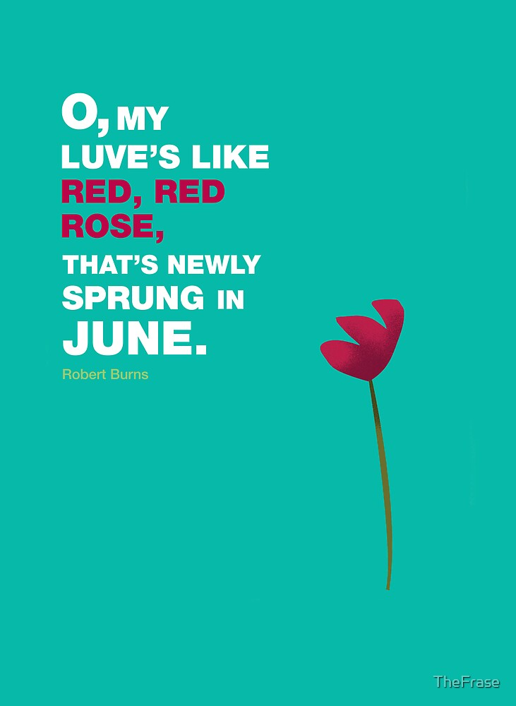 O, my luve's like red, red rose, by TheFrase