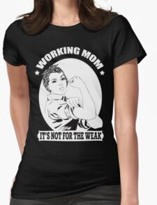 Working Mom - It's Not For The Weak T Shirt T-Shirt