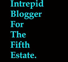 Intrepid Blogger For The Fifth Estate by IntrovertArt