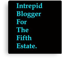 Intrepid Blogger For The Fifth Estate Canvas Print