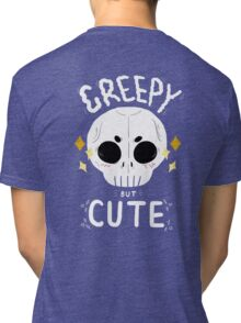 Creepy but cute Tri-blend T-Shirt