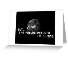 The Future Refused To Change Greeting Card