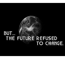 The Future Refused To Change Photographic Print