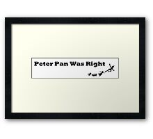 """""""Peter Pan Was Right"""" Framed Print"""