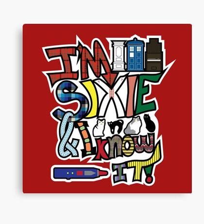 I'm Sixie & I Know It! Canvas Print