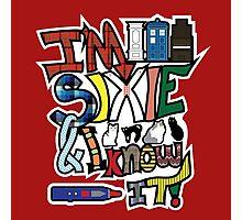 I'm Sixie & I Know It! Photographic Print