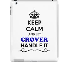 Keep Calm and Let CROVER Handle it iPad Case/Skin