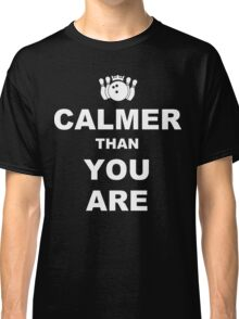 Calmer than you are Funny Geek Nerd Classic T-Shirt