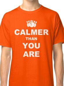 Calmer than you are Funny Geek Nerd Classic T-Shirt