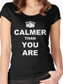 Calmer than you are Funny Geek Nerd Women's Fitted Scoop T-Shirt