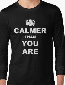 Calmer than you are Funny Geek Nerd Long Sleeve T-Shirt