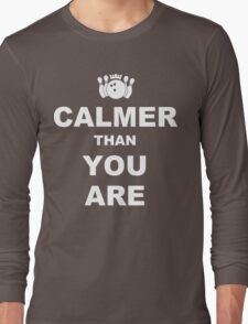 Calmer than you are Funny Geek Nerd Long Sleeve T-Shirt