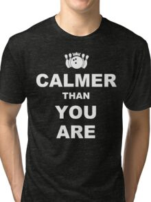 Calmer than you are Funny Geek Nerd Tri-blend T-Shirt