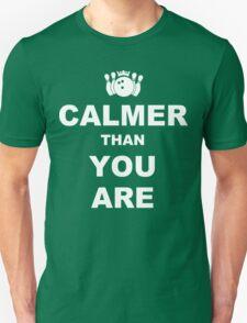 Calmer than you are Funny Geek Nerd Unisex T-Shirt