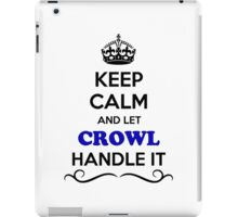 Keep Calm and Let CROWL Handle it iPad Case/Skin