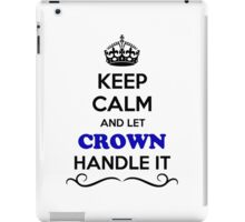 Keep Calm and Let CROWN Handle it iPad Case/Skin