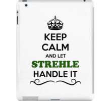 Keep Calm and Let STREHLE Handle it iPad Case/Skin