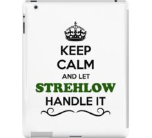 Keep Calm and Let STREHLOW Handle it iPad Case/Skin