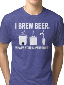 I brew beer what's your superpower Funny Geek Nerd Tri-blend T-Shirt
