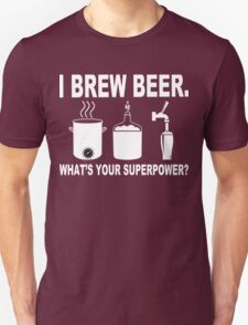 I brew beer what's your superpower Funny Geek Nerd Unisex T-Shirt