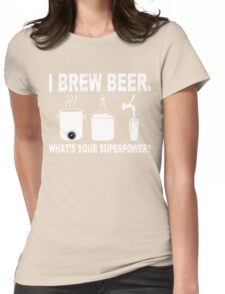 I brew beer what's your superpower Funny Geek Nerd Womens Fitted T-Shirt