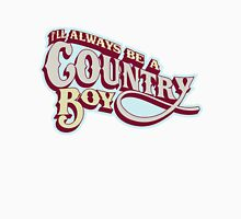 I'll Always be a country boy Unisex T-Shirt