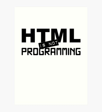 HTML is not programming Art Print