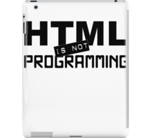HTML is not programming iPad Case/Skin